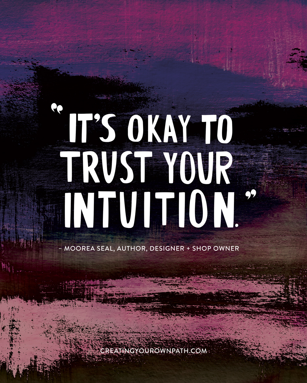 """It's okay to trust your intuition."" — Moorea Seal, Author, Designer + Shop Owner + Art by Melanie Biehle"