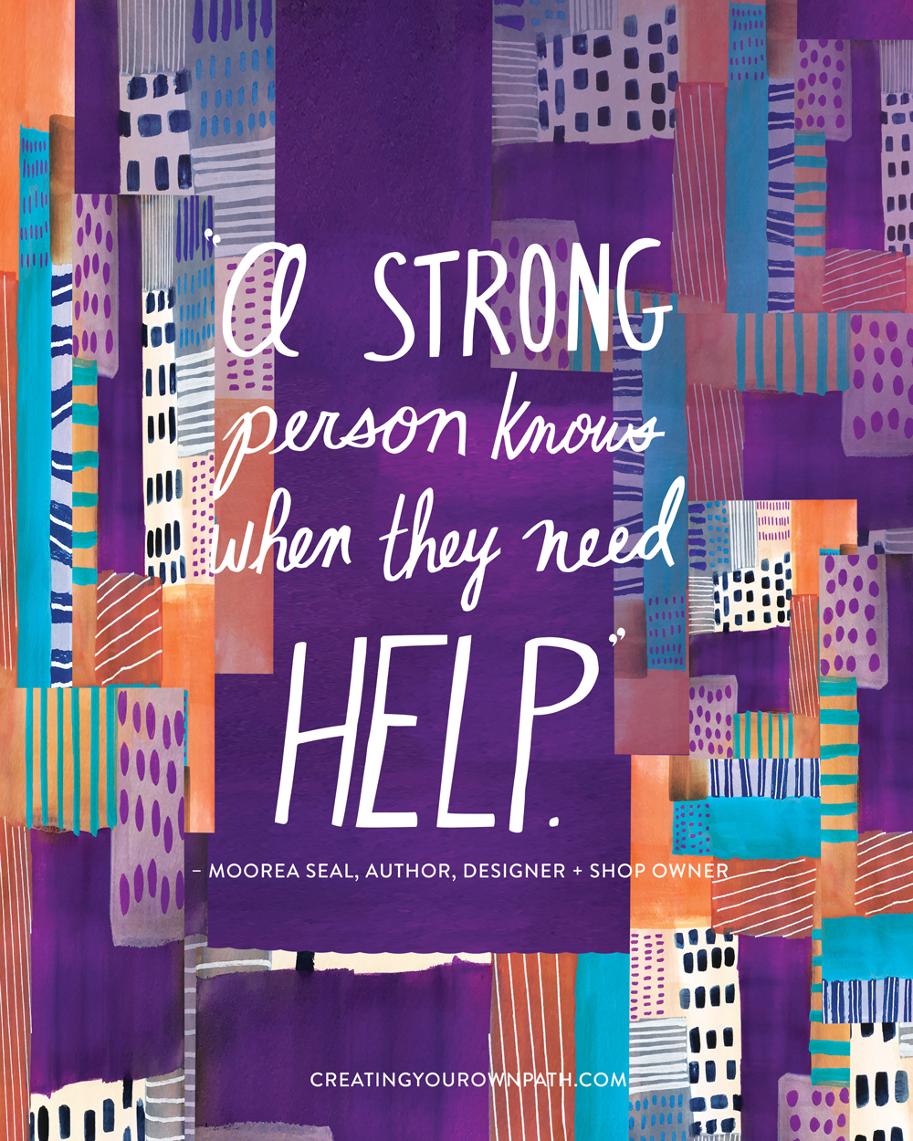 """A strong person knows when they need help."" —Moorea Seal, Author, Designer + Shop Owner // Art by Melanie Biehle"