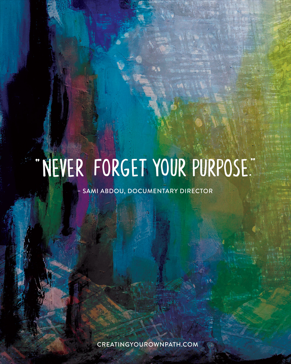 """Never forget your purpose."" — Documentary Director Sami Abdou // Art by  Melanie Biehle"