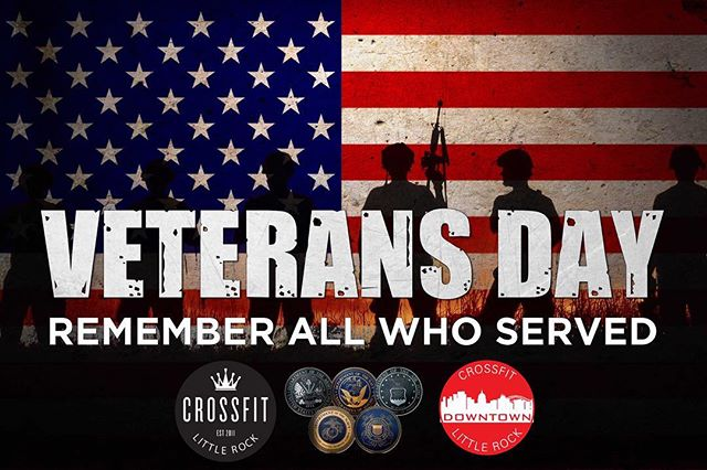 Happy Veterans Day to all who served. CrossFit Little Rock is a veteran owned company and proudly supports our military and veterans. 🇺🇸