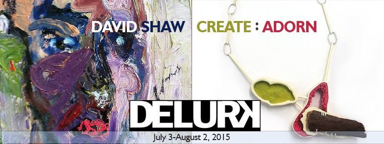 JULY 2015 at DELURK  Delurk Gallery's July exhibition features a series of works by painter David Shaw and Create : Adorn an exhibition highlighting the journey of a piece of Contemporary Jewelry or Metalwork from start to finish.