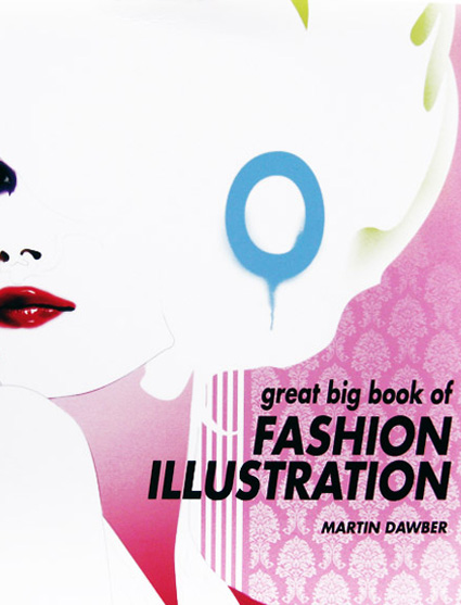 Book  - Great Big Book of Fashion Illustration by Martin Dawber p.106, 143, 189, 214, 312