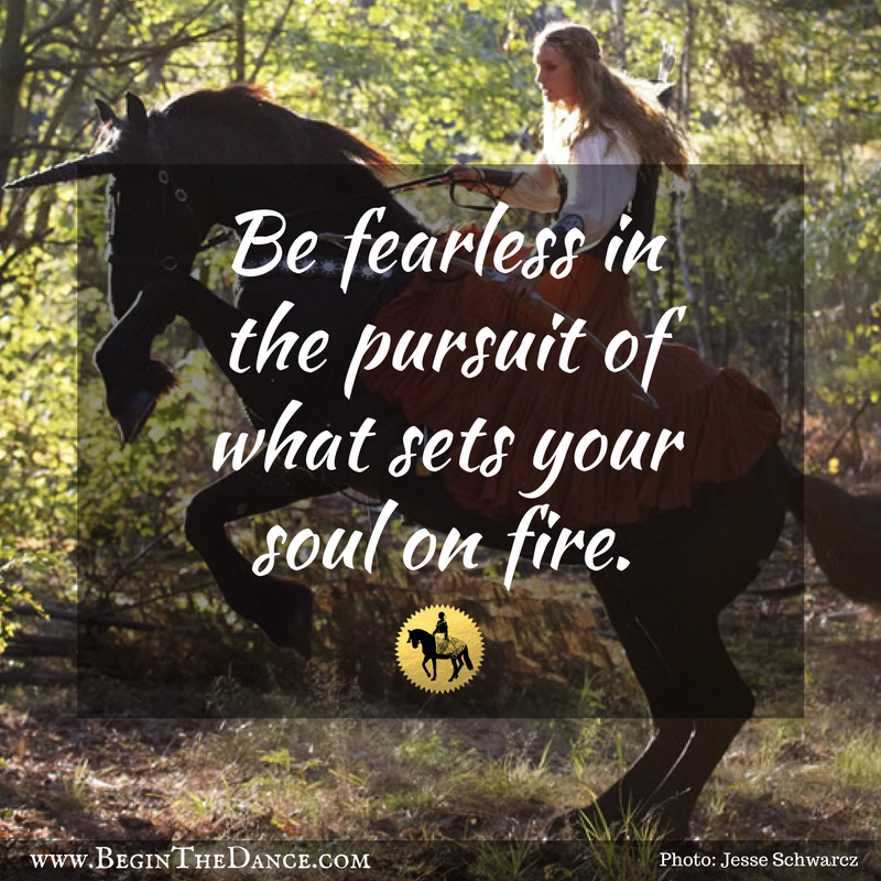 Be Fearless in the pursuit of what sets your soul on fire quote horse Friesian medieval.png