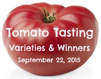 Tomato Tasting Winners 2015 (Click to Tomato image above for a detailed list) Most Tomatoes - 16 Varieties - Kathleen Sanders Best SLICER - Kellogg's Breakfast Best PASTE - Jersey Devil Best SMALL - Sun Gold