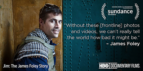 Jim: The James Foley Story Client: HBO Director: Brian Oakes  **Audience Award Sundance Film Festival 2016**