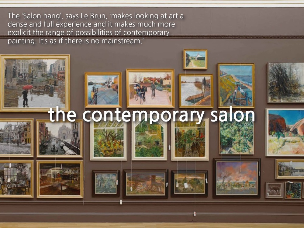 This same simultaneous looking ahead and behind can be seen in the idea of the contemporary salon. Probably most familiar to people as part of the Royal Academy Summer Show, this style of display echoes the salons of the French Academies, but also speaks to a new cultural democracy. No longer under the umbrella of a single academic style, the contemporary salon seeks to celebrate the diversity of image and tradition, and in doing so, changes our relationship with the work.