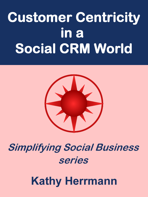 Lots of social media pundits today are talking about the need to be customer centric. Kathy Herrmann explains what that really means in the third book in her Simplifying Social Business ebook series.