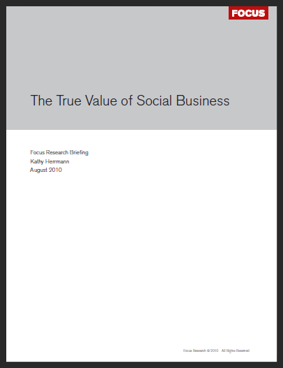 Sponsored by Focus.com, The True Value of Social Business gives corporate leaders a primer on the benefits of the social business model -- in terms of dollars and sense.