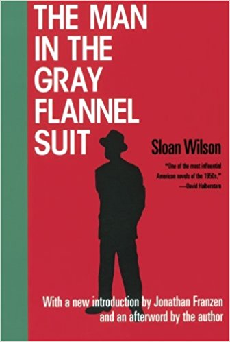 Universally acclaimed when first published in 1955, The Man in the Gray Flannel Suit captured the mood of a generation. Its title — like Catch-22 and Fahrenheit 451 — has become a part of America's cultural vocabulary. Tom Rath doesn't want anything extraordinary out of life: just a decent home, enough money to support his family, and a career that won't crush his spirit. After returning from World War II, he takes a PR job at a television network. It is inane, dehumanizing work. But when a series of personal crises force him to reexamine his priorities — and take responsibility for his past — he is finally moved to carve out an identity for himself. This is Sloan Wilson's searing indictment of a society that had just begun to lose touch with its citizens. The Man in the Gray Flannel Suit is a classic of American literature and the basis of the award-winning film starring Gregory Peck.