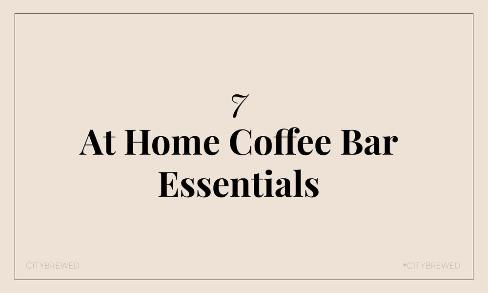 7 At Home Coffee Bar Essentials | City Brewed