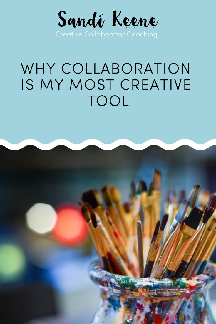 Why collaboration is my most creative tool article by Sandi Keene. #creativecoaching #coaching #sandikeene