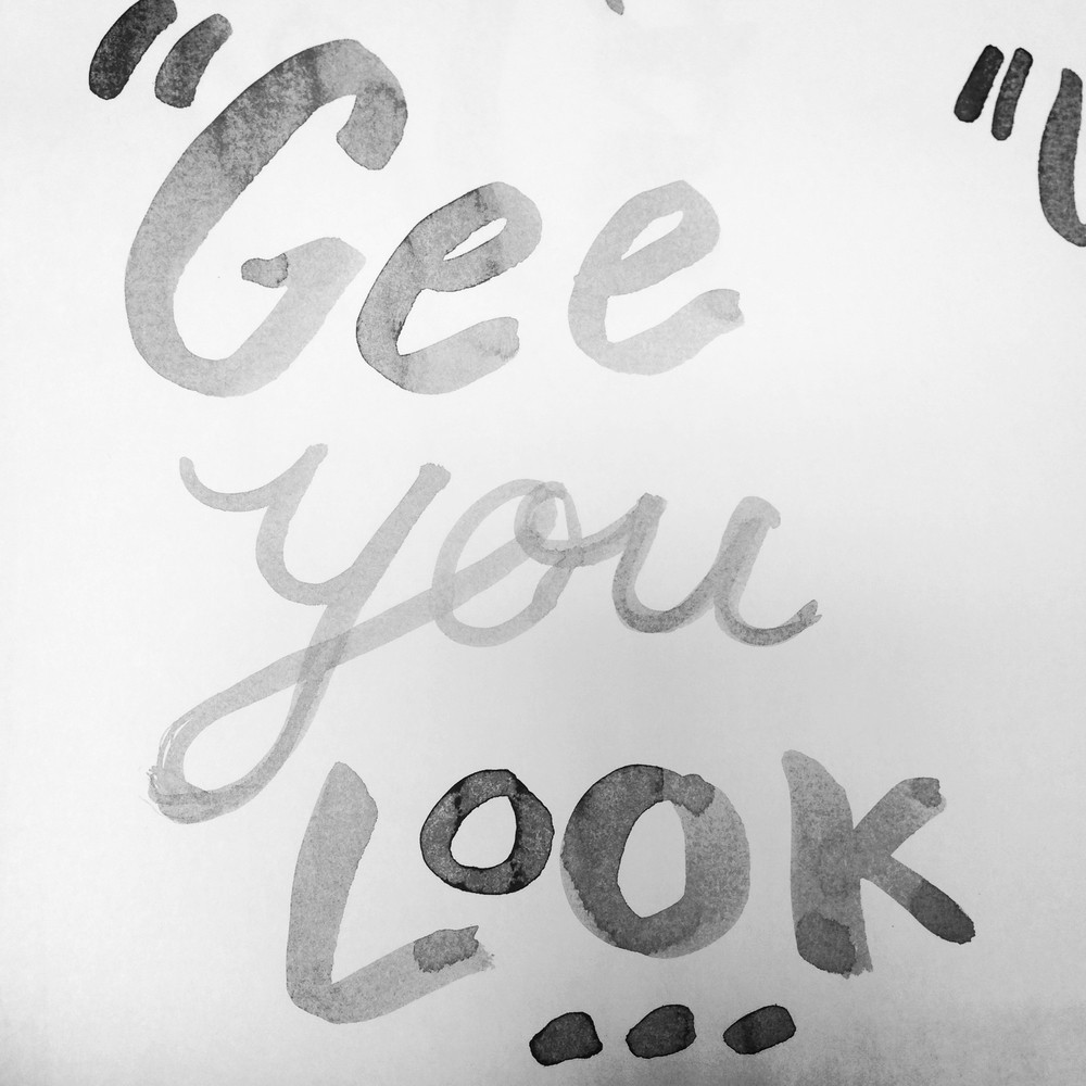 """Gee you look..."""