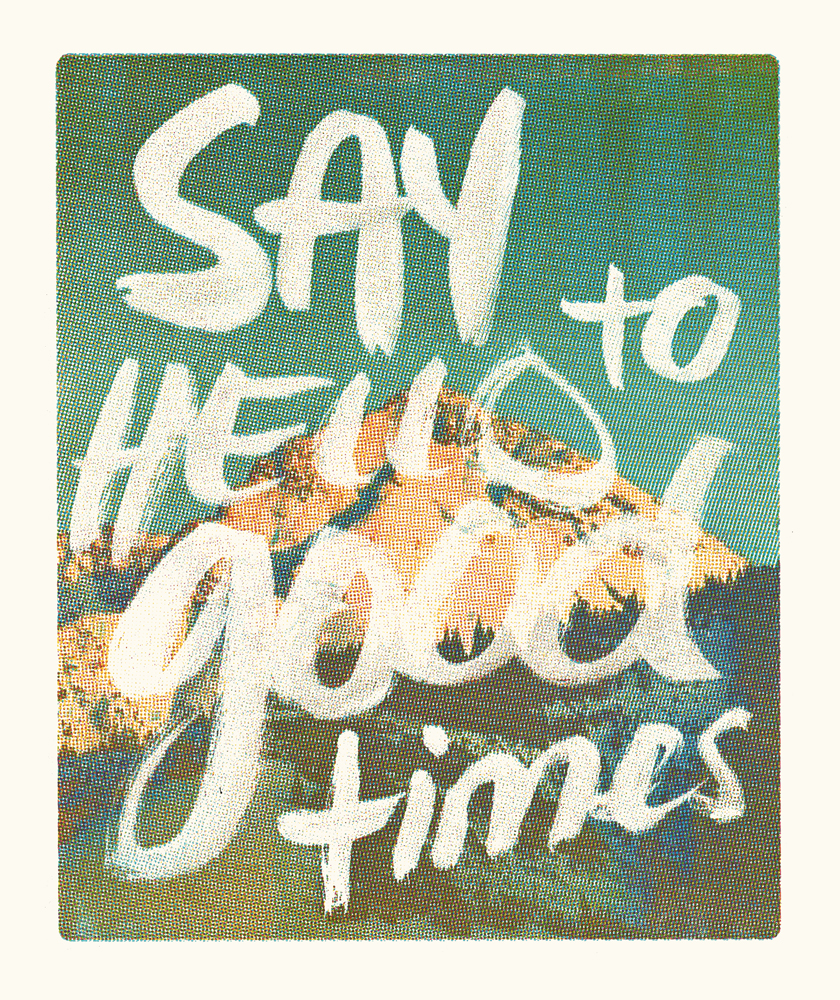 Say Hello to Good Times, Collab with  Danielle Wagner . 4-color letterpress print