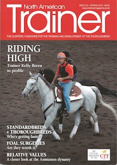 Spring - Issue 23 Kelly Breen - Classic winning trainer in profile Standardbreds V Thoroughbreds  Thermography  Fit not Fat - Body condition and racing performance Foal surgeries - are they really needed? The Asmussen Dynasty MRI - diagnosing equine injury  Racing schools   African Horse Sickness - hope on the horizon for quarantine measures