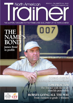 Fall - Issue 22 James Bond in profile Tom Proctor Reducing the carbon hoofprint Work visa changes and the threat to trainers Racing and the social network How to turn a claiming horse into a Grade 1 winner Setting standards with the Safety & Integrity Alliance The biomechanics of suspension Equine Manual Lymphatic Drainage TRM Trainer of the Quarter PETE EURTON