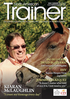 Summer '11 - Issue 21    Kiaran McLaughlin profile    Do Bleeders Breed Bleeders?    What makes Saratoga special    Pre-race Feeding    Argentinean horse racing - a tango with Thoroughbreds    Using the magic of stem cells to treat equine injuries    Top Jock - Johnny Velázquez    Adaptogens and Stomach Ulcers    Keeping up with the Joneses    EHV - Equine herpes virus explaine    Josie Carroll - TRM Trainer of the Quarter    A True American Hero - Arnold Kirkpatrick