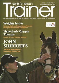 Fall - Issue 14 John Shirreffs - in profile  Neurology - effects of neurological disease in the horse  Santa Anita - the long and storied history  Hemp - proceed with caution  HBOT - in-depth look at hyperbaric oxygen therapy  Weighty issues - trials and tribulations of writing conditions for three surfaces  Skin - 10 most common skin ailments of the racehorse The other half - hearing from the spouses of successful trainers