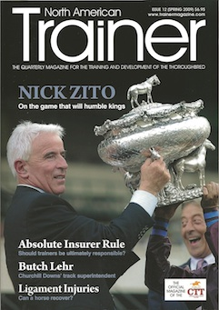 Triple Crown - Issue 12 Nick Zito - in profile   Butch Lehr - preparing for the big day in May  Shockwave Therapy  Ligament injuries   The test of the champion - The Belmont Stakes  Immunity - potentially beneficial ingredients to support a horse's immune system  Wayne Mogge - behind the scenes  Backstretch workers - welfare programs play an important role for workers  The Absolute Insurer Rule - repercussions for owners of positive tests  Southern Hemisphere Raiders - the success of Souther Hemisphere horses