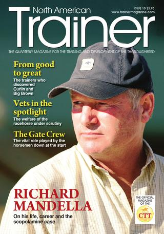 Winter - Issue 10 COVER PROFILE - Richard Mandella, the natural horseman Palm Meadows - the Florida training center that's growing the right way From good to great - the horses that win an eye catching maiden that get sold for big money and go on to win great races The Gate Crew - behind the scenes at Keeneland with the gate crew   The Equine larynx Nationalizing the rule book - is it really possible to have one racing rulebook for North America?  Feeding Picky Eaters The story of Better Talk Now The role of the vet in training decisions? Are trainers placing too much emphasis on their decisions?  New techniques to avoid joint degeneration Vitamins and diet State by State incentive tables