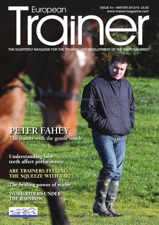 Winter '13/'14 - Issue 44   Peter Fahey - Cover Profile    Succulents & treats     Tie-back surgery     South African Jockeys Academy     The vital role of Work Riders    The mouth, muscles & performance     The healing qualities of water    The new VAT regulations     Owner/trainer agreements across Europe    ETF AGM -  in Sweden