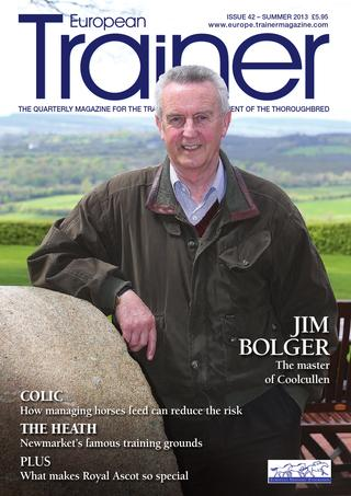 Summer 2013 - Issue 42   Jim Bolger - Cover Profile    How starting stalls rules vary by country    Fighting colic    Royal Ascot    Lameness - can it be measured?    The Heath - 250 years on    The Hambletonians    Post-race bleeders    Grand designs