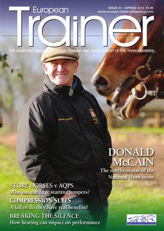 Spring 2013 - Issue 41 Donald McCain - Cover Profile How sound can affect performance Store horses v. AQPS Compression suits - a fad?  Racing in Central Europe  Condylar fractures  Relative Values - Laurent Viel