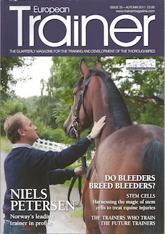 Autumn 2011 - Issue 35 Niels Petersen - Cover Profile Stem cells  Training trainers  Benefits of EMLD therapy  Argentina - Thoroughbreds Do bleeders breed bleeders? Paul Deegan  Equine Science Society review  Adaptogens - preventing gastric ulcers