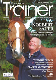 Summer 2011 - Issue 34   Norbert Sauer - Cover Profile    Fair Trade Betting    Equine Herpes Virus    The Whip Debate    The Social Network and horseracing    Zuzana Kubovicova    Piroplasmosis    Pre-Race Feeding    All in the genes