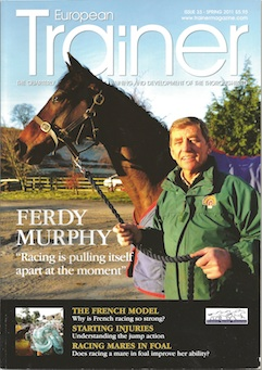 Spring 2011 - Issue 33 Ferdy Murphy - Cover Profile  Starting Injuries   Prize Money  Human v Equine Sports Nutrition  The French Model  UK Racing  Racing Mares in Foal Top newsmakers of 2011