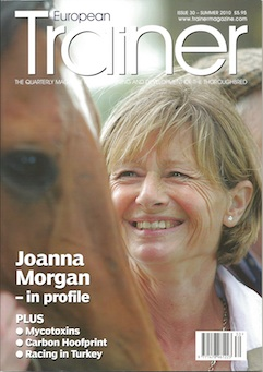 Summer 2010 - Issue 30 Joanna Morgan - Cover Profile Carbon hoofprint  The advance of Turkish Racing  Tibial fractures  To boot or not to boot Mycotoxins - health or hype? Betting platform  Employing staff from outside the EU  Mark Johnson