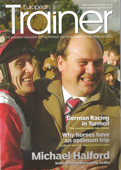 Spring 2009 - Issue 25   Michael Halford - Cover Profile    Why do Racehorses have an Optimum Trip?     Nicolas Bertran de Balanda     What causes horses to breakdown?     Ligament Injuries     German Racing        High speed treadmills     Feeding to support immunity     The rise of the AQPS Horses    Staff and contaminants