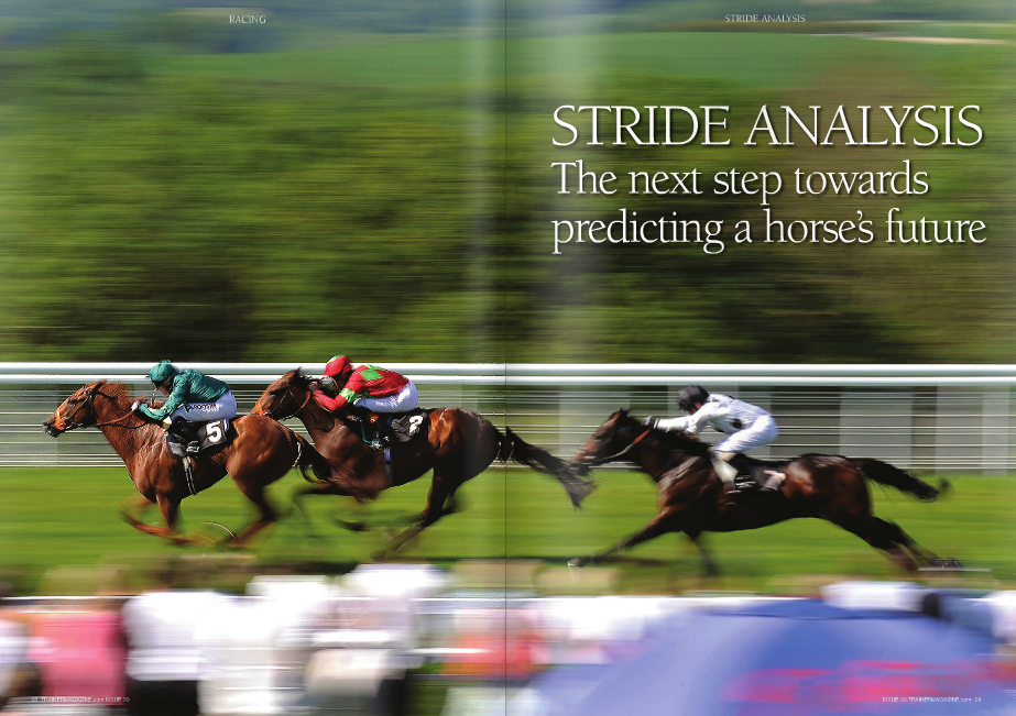"TRIDE analysis technology has now given trainers the option of employing an accurate, scientific aid to bolster their understanding. Simple to use, automated stride analysis technology is still in its infancy and is now available on the market. Only time will tell how much value it will add, or whether it can supersede jockey feedback and the observation of the naked eye, but the early signs are encouraging. The extent of man's fascination with the Thoroughbred stride is best emphasized by the fact that the first motion picture displaying device in history, the zoopraxiscope invented by Edweard Muybridge, was developed in order to settle an argument on whether all four of a horse's hooves were ever off the ground at the same time during a gallop. On the other hand, the importance of stride analysis might be best emphasized by expensive two-year-old The Green Monkey, who was sold for $16 million on the basis of his 9.8-second breeze at the 2006 Fasig-Tipton Calder sale. EQB, a bloodstock agent and consultant company that offers gait analysis as part of their package, would have advised against buying the colt. EQB said of The Green Monkey's breeze: ""…high-speed film revealed that the entire work was done at a rotary gallop, a very quick gait that can produce fast times but costs more The stride of the Thoroughbred has been a subject of fascination for horsemen since the early days of racehorse breeding. Furthermore, trainers of the racehorse have for a long time recognized the importance of stride patterns as a factor in ascertaining an individual's ability, fitness, and soundness as well as predicting what distance it will be suited to and on what going it is most likely to act. WORDS: DaviD ThiSelTOn PhOTOS: GeORGe SelWYn, Si BaRBeR S RACING energy and is unlikely to be maintained over longer distances."" The Green Monkey ran three times, running third once and fourth twice, before being sent to stud for a covering fee of $5,000. EQB were pioneers in ""gait analysis"" 25 years ago and also invented the world's first heart rate monitor. Today they consult some of the top racing stables in the U.S. They use digital highspeed video equipment in order to analyze a horse's stride in ultra-slow motion, digitized to hundreds of pictures per second. Their extensive research revealed a positive correlation between the efficiency of the stride and subsequent racing success. They divulged, ""Once a horse attains racing speed, the motion of the limbs consumes the most energy, and efficiency in this area is worth noting. Extraneous limb motion can also have soundness consequences."" The ""extraneous"" movement is often impossible to spot with the naked eye, or even with regular video, and EQB also pointed out that ""inefficiencies seen at racing speed are often unpredictable from the conformation and walk seen back at the barn, which may seem perfect."" EQB also provides data with which to study stride length, stride frequency, extension and other parameters of a horses' gait, and the company measures horses' cardiovascular systems with ultrasound in addition to offering a variety of traditional bloodstock services. Equitronics, an Australian company, recently achieved a world first when adding a stride length function to its automated system, which is called E-Trakka. E-Trakka's electronic horse blanket collects the raw stride length data, in addition to speed, heart rate, GPS, and sectional timing data, and the system's software processes it into meaningful displays. Andrew Stuart, who developed the E-Trakka system, is a former jockey and trainer who has dedicated most of his career to improving the professionalism of the racehorse training industry. His methodology marries science, art, and what he calls ""good old fashioned horse sense."" The stride length function of the E-Trakka system has added immeasurably to the chances of identifying a horse's inherent ability, as well as his chances of picking up soundness issues and his capacity to monitor fitness. It could also contribute to a ""best guess"" of the horse's optimum racing distance. Stuart and his team noticed, after a lot of raw data collection, that there was a very close relationship between stride length and speed in the zone between 28 and 60 km/hour, or roughly 17 and 37 mph. He said, ""In the average workout there is a lot of data in this zone and 50 km/hour (approximately 31 mph) was identified as the most relevant point."" The resulting ""SL50"" (Stride Length 50) number is the captured stride length at the time the horse travels at 50 km/hour. With the use of ""high end maths,"" the SL50 is computed after the analysis of hundreds of individual strides. To date the SL50 range has been between five, six, and seven meters (about 16.4, 19.7, and 23 feet) with an average of 6.1, or 20 feet. Graded horses tend to have an SL50 larger than 6.5 (21.3 feet). The E-Trakka Profiler software also provides all other stride length readings during a workout, including stride length at peak speed. The stride length of a Graded horse at peak speed could get close to eight meters, or some 26.2 feet. For a 1200 meter (about 6-furlong) race, a horse travelling at 61 kph (38 mph) with an average stride of 6.6 meters would take 182 strides compared to 166 strides for a horse with an average stride of 7.2 meters. That's an extra 16 strides, or 10% more, for the horse with the smaller stride length. A chart that couples stride length and speed versus time shows the stride shortening at the end of a workout. This could obviously be useful in monitoring a horse's fitness, for the stride length shortens as a horse tires. The stride length function on the E-Trakka system was fine-tuned before market release with the help of feedback from trainers who used it during its second stage of development. Stuart said, ""With E-Trakka having already collected over 20,000 benchmark readings of GPS and heart rate in the field, the new stride length [feature] fills a few important gaps that were missing. Stride length on its own, or GPS and heart on their own, does not supply as complete a picture as we now have."" Stuart views the equine athlete as being made up of ""ten key factors."" These fall under the categories of ""Cardiovascular system"" (heart size, heart rate, and lung function/venous system); ""Conformation"" (stride length, efficiency of stride, and peak speed); Muscular system (anaerobic capacity and aerobic capacity); ""Structural"" (leg and body soundness); and ""General"" (controllable factors like training methods, nutrition, general health, and mental health). He said, ""There are a few important points of basic knowledge in the determination of stride relevance. One is that an equine athlete is made up of what we would call ten key factors. One factor is the actual stride length and the others determine the horse's ability to use this asset. That is why sometimes trainers can be confused as to why the best moving horse does not win a race. They may have a small heart and poor muscular development, which doesn't allow them to use their asset of a long stride. In the opposite example we have horses with a shorter stride but great energy systems which allow them to cover their weakness. But as a general rule of thumb a longer stride is a good asset. Other weakness can be picked up in the GPS and heart rate profiles. For example, a poor recovering horse with a low peak speed does not have the natural talent to use its asset."" Stuart continued, ""Longer striders are more suitable to distance and in fact no short striders have been successful over distance unless it is an extremely weak race where their other assets (heart size and fitness) are better than the others. All our successful Group horses or stayers have had a long stride and a lot of the Group 1 winners have had a stride of between 6.7 - 6.9 SL50."" A key note, according to Stuart's research, is that at peak speeds, every time a horse lands on its front feet it slows down by an average of 3 kph (1.86 mph). It will make up this deficit when it pushes with its back legs, provided it has sufficient energy to do so. However, this means more energy is required to maintain motion and quite often in track work the peak speed a horse can reach is only maintained for 3-4 seconds, which means more energy is required to maintain motion. Stuart added, ""Shorter striders tend to run over shorter distances. However, a Group 1 1200-1600 meter (6-8 furlong) horse who had earned $1.7 million in stakes had a 6.8 meter, or 22.3 feet, SL50. The short strider with a fast leg turnover can be successful as long as they have a high peak speed and high anaerobic power. Where it gets very interesting is that 90% of the longer striders are winning and 90% of the short striders are losing across the board."" Stuart also spoke about soundness issues. ""The general statement from trainers are that their short striders are experiencing issues! A horse that dropped from 6.4 meter (21 feet) SL50 to 6.1 was found to be shin sore. A beautiful big horse I expected to be 6.4-plus was found to be 5.85 and the trainer said that the horse was 'rough going.' The horse had won a trial but then bled. Did he bleed because of the extra stress of a trial, and is breathing related to stride? I'm not sure but I suspect so. A Group horse who carried issue was reading 6.3, but after he had his joints treated was reading 6.65 and won a Group 1. A Group 1 horse who was reading 6.5 dropped to 6.1 and was found to have bowed a tendon. All observations that you would expect, but have never seen before."" Stuart said that the surface and weight of the rider affected the mean average, but added that most trainers work their horses in the same environment, so general trends can be recognized. He said that ""laziness"" also affected stride length and cited one example of a horse that read 6.3 on its own, but 6.6 when working upsides another horse, and this subject went on to win a Group 3. Although he has not yet attempted to correlate a horse's structural measurements with stride length, Stuart did mention the example of an 18-hand mammoth that read only 6.1 and ""could not get out of his own way."" Stuart believes that the most important first phase of a horse's training regimen is to identify its athletic ability and capacity to race. The importance of this belief is connected to two key statements he makes in his philosophy of training: 1) One of the greatest challenges a Thoroughbred horse trainer faces is the application of stress to a talented horse, as the stress applied may never be great enough to create the advance in the horse's fitness. 2) Stress must never be applied greater than the limbs or body can tolerate. Considering the stride length research to date, the SL50 measurement looks likely to become an invaluable aid in ascertaining a horse's capacity to race. In making another point in his training philosophy, Stuart says, ""The percentage of fast twitch muscle compared to slow twitch muscle will determine a horse's ideal distance. The ability of a trainer to recognize the horse's muscle fiber assets and train the combination of slow and fast twitch muscles correctly will produce better performances than those that do not."" Testing the horse's anaerobic capacity by means of peak speed and recovery time is the methods he advises in ""best guessing"" a horse's optimum distance. However, the SL50 measurement might also make a contribution to determining this, for as he says short striders are usually suited to shorter races. E-Trakka is easy to use and requires no user input. The EquinITy system, developed by Fine Equinity in the U.K., is an intelligent training system designed to assist racehorse trainers in the assessment of the health and fitness of their horses. They are now in the process of developing a stride length function. EquinITy also uses trainer feedback during their development phases. As a consequence, their current software is comprehensive and includes such facilities as stable management as well as a function called ""racefinder"" that can successfully place a fit horse in races for which it is eligible. At present the lightweight girth they use collects heart rate and GPS data. The EquinITy ""second generation of hardware and software"" will have the capacity to monitor stride length and a rollout is expected in about six months' time. It is planned that the second generation product will also include a ""realtime simcard"" so that live data will be available to a person standing on the side of the gallop. EquinITy puts an emphasis on simplicity of use and affordability. No input is required from the trainer and each girth only requires one download per training period as it can be equated to the software's ""training schedule"" function. Tim Jones, the commercial director of Fine Equinity, said, ""A trainer can retrospectively gather what a horse had done on any given day. For example, if a horse is running in the King George in 2013, the trainer will be able to establish what they did right, or wrong, in the horse's preparation for that race in 2012."" The EquinITy system records data four times a second. In their stride length function, the number of strides will be able to be monitored at any stage of the workout and for any distance chosen. However, their research has used number of strides per furlong as a base measurement. Jones emphasized that the data gathered would be useful in combination with other data (sectional timing, heart rate, and GPS altitude) rather than on its own. EquinITy's research has shown that in a race over a mile there is not much difference between the number of strides of different horses in the middle part of the race and that it is the ""business end"" that separates the men from the boys. They found that the average stride per furlong was 30, while the very best horses achieved a reading of 23 or 24. Jones said that the data gathered would allow a trainer to build up a stride pattern associated with each horse and it would be left to the trainer to interpret how best this could be used. In summary Jones said, ""The stride pattern might be an indicator of how good a horse is or what distance it is best suited to as well as its fitness and wellbeing. The system is not diagnostic but can provide a pointer to a problem. An increased heart rate might indicate a breathing issue or that the horse is a bleeder. ""The stride pattern might be an indicator of how good a horse is or what distance it is best suited to as well as its fitness and wellbeing"" Tim Jones The Gmax girth features a heart-rate monitor, stride sensors and temperature sensors STRIDE NA ISSUE 30_Jerkins feature.qxd 24/10/2013 23:23 Page 7 that have a larger stride length but that will also be able to increase their frequency as they accelerate. ""There are other measures to be found. Different horses can suit different ground conditions and this may become clearer in time as we are still working on this. Having a controlled piece of work on a track with a rider is much harder to replicate than on a treadmill, but alas we cannot change the going on the treadmill. When horses get tired the stride length certainly decreases, although the frequency may or may not change. Interestingly, the size of the horse doesn't always match up to stride length, although it is obviously a factor."" He added, ""I have a couple of horses who have very long strides but don't seem to have STRIDE AN that have a larger stride length but that will also be able to increase their frequency as they accelerate. ""There are other measures to be found. Different horses can suit different ground conditions and this may become clearer in time as we are still working on this. Having a controlled piece of work on a track with a rider is much harder to replicate than on a treadmill, but alas we cannot change the going on the treadmill. When horses get tired the stride length certainly decreases, although the frequency may or may not change. Interestingly, the size of the horse doesn't always match up to stride length, although it is obviously a factor."" He added, ""I have a couple of horses who have very long strides but don't seem to have STRIDE ANALYSIS ""The ability of a trainer to recognise the horse's muscle fibre assets and train the combination of slow and fast twitch muscles correctly will produce better performances than those that do not"" Furthermore, alarm bells will ring if a horse has a pattern of 30 strides per furlong and all of a sudden there are 32 or 34 strides."" Horses First Racing is a British stable in Wiltshire that uses advanced scientific tools as an aid in the training of horses. Horses First's trainer Jeremy Gask has been researching stride length for a few reasons, one of the main ones being as an early indication of lameness or discomfort. He does all of his research on a treadmill as this ""allows for a controlled environment and surface,"" and factors like ""wind speed, distraction or a rider moving about unnecessarily"" are eliminated. The speed of the horse can also be controlled on a treadmill. Gask said that although stride length decreases ""as a rule"" in a lame horse, this was not always the case, as ""it appears the odd horse can 'climb' or even try and get off its front legs,"" and he uses ""stride frequency"" as a measure on the treadmill as it will produce a more accurate reading and is easier to record. He said that for any given speed there is a 'decrease' in stride length, but in compensation there is a consequent increase in frequency. Gask added, ""Stride length is going to be more and more interesting over time as the technology and understanding increases. The better horses certainly appear to have a greater stride length and lower frequency at a given speed. However, in time it is going to be interesting to measure the higher-class horses the ability to increase frequency when the busy part of the work or race comes. I am working on trying to increase this through training but time will tell as to the success."" Gask hasn't yet worked on the possible relationship between stride length and a horse's distance preference. He uses a system called Gmax, a fully integrated girth with GPS tracking, to collect speed and sectional timing data. It has a heart Rate monitor, stride sensors, and temperature sensors for both ambient and skin temperatures. The data can be collected in real time with 3G or through a Wi-Fi connection Gask also has a dedicated Treadmill Display Unit (TDU) designed by Gmax that records ECG trace, heart rate, speed, and elevation. Mike de Kock, who is known for his dynamic approach, is another trainer who has experimented with stride length technology. He used it as an aid in Shea Shea's preparation for the Grade 1 Al Quoz Sprint, which he won. De Kock admitted he was still ""learning,"" but he and his team have revealed that what they were most interested in, after the horses' stride patterns had been built up, was to use the data as an indicator of soundness issues and to also monitor the stride length at the end of a workout as an indicator of peak fitness. In conclusion, it is still early days, but there seems little doubt that stride analysis technology is going to add a new dimension to the methods of racehorse trainers worldwide.n"