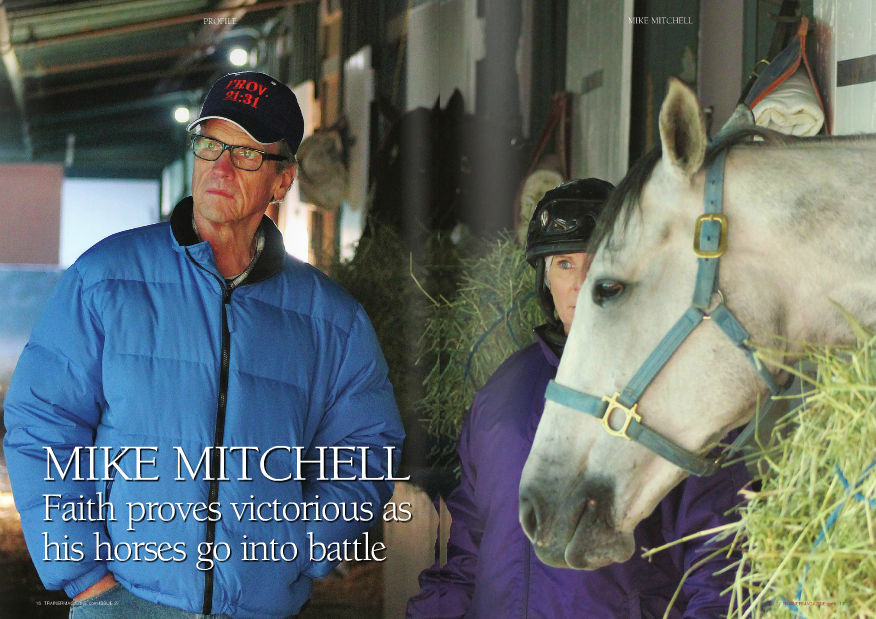 "IFE is coming back to normal now,"" said Mitchell, 64, who underwent extensive radiation and chemotherapy treatments. ""My appetite is fine now. And I'm excited about the Santa Anita meet. I'm looking forward to a real good year."" Since taking out his training license in 1974, Mitchell had been based at Betfair Hollywood Park his entire career but he decided to uproot himself and shift his barn 35 miles from southwest to northeast of Los Angeles. ""It's kind of a strange feeling,"" said Mitchell of the move to Santa Anita. ""I had been in Barn 72 at Hollywood Park since they built it, but I'm not sure if they're going to stay open beyond this year. ""I hate to lose Hollywood,"" lamented Mitchell. ""Hollywood Park is a wonderful place to train and their trackman, Dennis Moore, is probably the best in the business. Those big concrete barns are good for the horses and the big wide shedrows are safe. ""All the driving is too much too,"" said Mitchell, who lives closer to Hollywood Park in coastal Redondo Beach. ""We also have an apartment in Temple City (near Santa Anita), and we're eventually going to move from the South Bay and look for a house near Santa Anita. ""I wanted to get my foot in the door at Santa Anita,"" added Mitchell of the decision, also second behind Bobby Frankel at Hollywood Park, and is fifth at Santa Anita. A devout Christian, Mitchell considered those accomplishments impossible without help from above and was particularly thankful for divine intervention in pulling him through his recent health crisis. ""The only praise I would like to give is to Jesus Christ,"" said Mitchell. ""The powers of praying and strength that he has given me got me through everything. I was never scared. I was never alone. It was touching and peaceful. ""I'd have to give credit where it belongs,"" continued Mitchell. ""That's what got me healed up. I thought my mind would be slow, but my body handled it real well. My body handled the chemo better than I thought."" Mitchell also has wife Denise in his corner. ""Denise is my rock,"" said Mitchell of his petite blonde wife. ""She took me to all my doctor appointments. She got me all my medications. She was always there for me. She's my best friend. Coming home to Denise makes it all worthwhile. She's a big reason I'm successful."" Mitchell remembered all too well awakening from surgery at the University of Southern California Medical Center in late June. ""I woke up in the ICU unit, and Denise was there with a computer, and she opened it up,"" recalled Mitchell. Mitchell must have thought he had gone to heaven the next few minutes as he and Denise and their two daughters, McCall and Shea, watched the Mitchell-trained Camp Victory rally for an upset victory in the pointing out that training on the dirt track at Santa Anita might benefit some of his horses in preparing them to race on it. ""We're in a rebuilding stage,"" said Mitchell of his stable. ""We're down in numbers. We have 30 to 35, and I usually average 45. Usually before Del Mar (in July), I'm hustling to get horses because everybody wants horses to run there."" But the medical crisis sidelined him at that time and put him behind the eight ball replenishing his stock for the remainder of the year. ""In this whole new transition, I'm trying to upgrade now,"" said Mitchell. ""I cleaned house with the horses I did not want. I'm not getting out of the claiming business, but I'm trying to get away from the cheap claimers, the $8,000- 10,000 ones."" Mitchell, whose reputation was built largely on his success in the claiming game, has quietly moved to the top echelon of Southern California trainers. He became the all-time leader in wins at Del Mar in 2011, ranks Grade 1 $250,000 Triple Bend Handicap at Hollywood Park. ""We were cheering so loud that the nurse came over and said, 'You've got to be quiet!'"" said Mitchell after the 10-to-1 score. ""To see Camp Victory beat The Factor kind of took the pain away for a little while."" In the winner's circle, sobbing co-owner Lynne Miller was almost hysterical in explaining the significance of the victory, which was vintage Mitchell. Miller and her husband, Tom, were part of a four-owner partnership for whom Mitchell claimed Camp Victory for $40,000 in a six-way shake in 2011. Mitchell's extended family has grown in recent years, putting a smile on the trainer's face for both personal and professional reasons. McCall is married to Craig ""Boomer"" Rounsefell, an Australian-born bloodstock agent who has helped fortify the Mitchell barn. In December, Shea – an accomplished singer – married French-born jockey Julien Leparoux, an Eclipse Award winner who has won races for Mitchell. ""Shea asked me one day after they got serious, 'Daddy, do you like him?'"" recalled Mitchell. ""I said, 'Honey, I liked him before you met him!'"" The couple exchanged vows in Arcadia and had their reception at trainer Hector Palma's farm in Bradbury overlooking the San Gabriel Valley and track below. ""The pastor at the church during the service pointed out that I had once told my kids when they were much younger, six and eight, 'No jockeys!'"" said Mitchell sheepishly. A trainer can always change his mind. ""He's a fine young man and all business when he rides,"" said Mitchell in endorsing the groom who has shifted his tack to California. Although Leparoux enjoys preferred status on calls with Mitchell, the trainer does not expect he will always be available. ""I told his agent, Joe Ferrer, to do what is best for Julien,"" said Mitchell understandingly. Mitchell is equally happy with his older daughter's choice in Rounsefell, who divides his time between Australia and California and travels globally for his Boomer Bloodstock agency. Rounsefell's keen eye and business sense enabled him to buy two horses who developed into 2012 graded stakes winners on turf for Mitchell at the Tattersalls Horses in Training Sale in England in October, 2011, at attractive rates. ""We got both Dhaamer and Obviously cheaper than expected,"" said Rounsefell of the Irish-breds. ""Dhaamer sold first. He was owned by Shadwell and was trained by John Gosden. I expected him to sell for $150,000, but we got him for $50,000. I thought Obviously would go for $325,000 to $350,000, and we got him for $220,000."" Mitchell was impressed by his son-in-law's reactions on a limited budget. ""There was another nice horse we liked who was selling after Dhaamer and before Obviously,"" said Mitchell. ""We could only afford one and Boomer said that the other was too expensive and Obviously was the one he really liked."" Obviously vindicated his faith with victories in the Grade 2 Del Mar Mile and Arroyo Seco Mile and a third-place finish in the Breeders' Cup Mile behind Wise Dan and Animal Kingdom. Dhaamer won an emotional Grade 3 Sunset Handicap on closing day of the Hollywood Park meet in mid-July under Leparoux. Less than three weeks after surgery, a gaunt Mitchell attended the races for the first time. ""I didn't look as pretty as usual,"" said Mitchell with his dry sense of humor. ""But it was such a fun thing. We did it all as a family."" Mitchell would like to see the pattern repeat. ""I hope to go to some big races with a horse picked out by one son-in-law and ridden by the other son-in-law,"" said Mitchell of a leading New Year's wish. One of the sentimental favorites in Mitchell's that this is a kid I need,"" said Mitchell, impressed with the interview. ""He's a very hard worker, puts in long hours, and the owners all love him,"" said Mitchell. ""Phil makes it all work. I like to get his opinion."" Mitchell was happy with his work even before the trial under fire. ""It was really a trying time for everybody,"" said D'Amato. ""But working for Mike for so long, I like to think I was just doing things the way Mike did. I knew his ways like the back of my hand. It was business as usual, training like Mike was still there. ""As soon as Mike was well enough after surgery, we were in steady contact every day going over horses,"" said D'Amato. ""We work as a great team. I feel like an extension of him."" D'Amato has learned a great deal watching his boss. ""Mike is an extremely versatile trainer,"" said D'Amato. ""He doesn't put a horse in a specific program. He treats each horse as an individual. That's why he has been so successful. ""When he claims a horse, he tries to find the key to unlock the box to the answer the other couldn't do,"" said D'Amato, explaining Mitchell's ability to elevate claimers into stakes horses. ""It seems to be second nature to him. ""As an example, we claimed a horse named On the Acorn (for $40,000), and he ran last in his first race for us,"" said D'Amato. ""He had been a run-off in his previous barn. Mike gelded him and took his time, put our most experienced exercise rider on him, and gave him long gallops on the training track. We could see him go from an unruly horse to a well-mannered one."" On the Acorn became a multiple graded stakes winner on turf, capturing the Grade 2 San Juan Capistrano Handicap in 2007 and the Grade 2 Jim Murray Handicap in 2007 and 2008. ""Mike is not just a claiming trainer,"" added D'Amato. ""He showed that when he won the Hollywood Starlet (a Grade 1 race for twoyear-old fillies in 2006) with Romance is Diane."" D'Amato also lauded Mitchell for his candor with owners. ""Mike is very straightforward; he doesn't sugarcoat things with them,"" said D'Amato. ""If an owner spent $50,000 for a horse, and Mike thinks he should be running for $25,000, he tells him that. I think he has kept clients loyal to him since he started, like Phil Belmonte and Steve Ustin. for that reason."" D'Amato also appreciated the encouragement he received from Mitchell when he was offered a couple of horses to train on his own for Arizona college classmate Cash Vessels in 2011. ""He was gracious and supportive and thought it was a good way to get my feet wet,"" said D'Amato, who now trains six on his own but still puts his work for Mitchell first. Mitchell, a California native, has spent all his life around horses. ""My dad (trainer Earl barn is a three-year-old filly named Sheaparoux, an imaginative merger of the names of the newlyweds. ""The owner, Bob Hutton, came up with the name,"" said Mitchell. ""He also named one McBoomer for my other daughter and her husband."" ""It's a team effort for sure, actually a family effort,"" said Denise. ""We're a triple threat now: trainer, jockey, and bloodstock agent."" All that is needed now is a Triple Crown horse for a perfect ending to the story. Mitchell did not fret during his down time because of his confidence in assistant Phil D'Amato overseeing the program. D'Amato, a Southern California native, graduated from USC and attended the University of Arizona Race Track Industry Program. He learned the basics at several barns and tracks in Kentucky, New York, and Florida – most recently under Chuck Simon – before yearning to return home to California eight years ago. ""I agreed to see him with the intention that I'd ask around if another trainer needed help, but after I started talking with him, I realized Mitchell) trained for Desi Arnaz at his Corona Breeding Farm when they had Nashville at stud,"" said Mitchell of his youth. ""Then Dad went to work for Gem State Stable in Tipton, a small town between Bakersfield and Fresno. It was owned by an aunt (Thelma) from Boise, Idaho, who was married to Harry Morrison, who owned a construction company that built Hoover Dam. ""I had two older brothers who helped my father on the track, so after I finished high school, he sent me to work on the farm where I was more needed,"" said Mitchell, who looked back at the assignment as a blessing. ""That was not a bad thing for me,"" said Mitchell of the work with ten stallions, 150 mares, and their foals. ""A lot of trainers never built that foundation. I learned a lot about breaking babies and the breeding business."" Neither of Mitchell's brothers remained in racing, and he migrated to the track and began working for several major names: Farrell Jones, Loren Rettele, Ron McAnally, and Willard Proctor. ""You had to really work for Proctor, but he was a good horseman,"" said Mitchell. ""He gave me stalls when I got my first few horses. I remember how good he was to me. Tom Proctor (Willard's son) and I are real close friends. I never claim horses off him because of my closeness to the family."" Mitchell's barn at Hollywood Park was close to that of the legendary Frankel and he passed it on his way to the track each morning. ""Bobby Frankel was the greatest trainer I've ever seen,"" said Mitchell. ""I learned a lot just watching him."" Mitchell learned his lessons well. When he forged to the top of the career wins list at Del Mar, he passed McAnally, who in turn had passed Jones. That in itself had special meaning. ""It felt good to break the record,"" said Mitchell, now at 463 at Del Mar. ""I worked as a pony boy for Ronnie (McAnally) and have a lot of respect for him. He's a Hall of Famer and a class act."" Del Mar turned out to be an important site again in 2012. Still weak from surgery, Mitchell managed to be there in the afternoons to see Obviously win the Del Mar Mile on August 25 and Potesta capture the Torrey Pines Stakes on September 2. Both races were run in record clockings for one mile at the coastal facility: Obviously in 1:32.10 on turf, and Potesta in 1:34.86 on Polytrack. In the matter of one week, Mitchell, jockey Joe Talamo, and owners Joe Scardino and Anthony Fanticola teamed to account for leaders on both mile surfaces there. Mitchell, by now familiar with coping with adversity, absorbed another blow when the highly regarded Potesta fractured a cannon bone so severely in training in mid-September that her life was in jeopardy. Mitchell was pointing the winner of the Grade 2 Hollywood Oaks to the Breeders' Cup Ladies Classic. ""She broke the leg so badly that the bone came through the skin,"" said Mitchell. ""But her owners (Scardino and Fanticola) are great, great guys. They said, 'Save her. Do whatever it takes, whatever it costs.' ""We sent her to Alamo Pintado,"" said Mitchell of the reputable equine medical center in Los Olivos in the Santa Ynez Valley. ""She was a good patient."" The filly must have taken a cue from her trainer to survive. Potesta healed and was sold for $800,000 as a broodmare prospect at the recent Keeneland January sale. Del Mar was also the site of Mitchell's first Grade 1 victory, with Kela in the 2004 Bing Crosby Handicap, a victory he remembers not only as an important milestone. ""When we got married, Denise promised when I won my first Grade 1, she was going to jump into the nearest fountain to celebrate,"" said Mitchell. ""Shea and McCall called her on it after the Bing Crosby, and she ran into the fountain near the entrance and came out soaking wet."" Major stakes wins became ""Mike is an extremely versatile trainer. He doesn't put a horse in a specific program. He treats each horse as an individual. That's why he has been so successful"" Paul d'Amato more common for Mitchell during the last decade, often after claims. ""Claiming horses like Ever a Friend and Star Over the Bay and seeing them win Grade 1s have given me some unbelievable thrills,"" said Mitchell. Ever a Friend, claimed for $62,500, won the Grade 1 Frank Kilroe Mile in 2008, while Star Over the Bay, claimed for $80,000, won the Grade 1 Clement Hirsch Stakes in 2004. Other claims-to-graded-stakes fame include Leprechaun Kid, Kessem Power, Symphony Sid, Sun Boat, Big Booster, and Church Service. Church Service and Big Booster finished second and third, respectively, in the 2008 Breeders' Cup Marathon. Despite a lengthy list of more accomplished winners, Mitchell places none above a hardtrying claimer named Banker John early in his career. ""He was a bad bleeder when I first got him, and he was a real mean horse,"" said Mitchell. ""He used to bite everybody in the barn, and once he reached over and bit another horse during a race. He was tough. ""He was a favorite because he was so competitive,"" said Mitchell of the $10,000 claim who earned $130,000. Nowadays Mitchell looks at better stock. Obviously, Dhaamer, and Camp Victory are all poised for more stakes scores in 2013. ""I'm pointing Dhaamer to the marathon turf races at Santa Anita,"" said Mitchell. ""I would like to run Obviously down the hill (6½ furlongs) in the San Simeon Stakes (April 20) and see how he handles that,"" continued Mitchell. ""That would help me decide whether to try the Breeders' Cup Mile again or the Breeders' Cup Turf Sprint (at Santa Anita in November). ""Camp Victory loves Hollywood Park but I might run him here once before the summer meet there,"" added Mitchell of his ace sprinter. Mitchell has hopes for several other prospects, including another pair of European imports purchased by Rounsefell at the October Tattersalls Sale: a three-year-old filly named Need You Now and a fouryear-old gelding named Big Note. But mostly, Mitchell is just happy to be back at work."