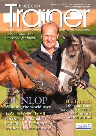 "July - September '15 - Issue 50 Ed Dunlop in profile Ger Lyons - TRM Trainer of the quarter Nature vs. Nuture The Tetrarch Incident Management Synovial Infections Andrzej Walicki Trainers' Benevolent Funds European Champions Weekends 2015 The buzz about new nutritional supplements - Resveretrol / Spirulina and Cur Cumin The Cobalt Conundrum The spread of ""All Weather"" racing across Europe"