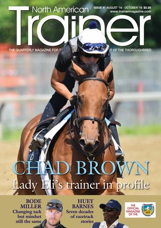 August 16 - October 16 Issue 42 Chad Brown - trainer of the stars - following in his mentor's footsteps TRM Trainer of the Quarter - Ron Potts Jr. The art of yearling sales preparation Bode Miller - from downhill ski champion to thoroughbred racing Gut feeling - research into equine gut ulceration Alan Balch - CTT column - Marketing and Management Myopia David Hofmans - trainer of Melatonin in profile Microchipping the thoroughbred racehorse Rillito Park Racetrack - the students who helped save the track Huey Barnes - an enduring fixture on the Californian racing circuit - in profile Equine Joint Medications - which medications give the best results? Handicap races - their place in North American racing Management of respiratory disease in the thoroughbred racehorse Sid Fernando - the rise and fall and rise again of US bloodstock