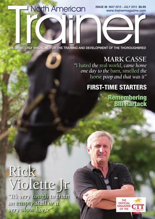 May 15 - July 15 (Triple Crown) Issue 36  Rick Violette - cover trainer profile  Positive media - the good side of racing being a niche sport The relationship between surfaces and longbone fractures Equine Metabolic Syndrome a buzzphrase in equine nutrition, but does it have relevance for racing? Amazing Mare - Baby Zip Novel techniques of assessing the respiratory tract First time starters - over 20 trainers give us their views on training for the first start Remembering the five time Kentucky Derby winning jockey Bill Hartack Mark Casse - In profile TRM Trainer of the quarter - Larry Jones News from the California Thoroughbred Trainers South African Jockey SchoolWork Riders The Sid Fernando Column