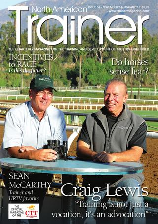 Nov 14 - Jan 15 (Fall) Issue 34 Craig Lewis - Cover profile Horse welfare on the backstretch Racetrack incentives - will more horsemen race medication free? Tongue-ties - their use, efficacy and the welfare debate Streptococcus - important research funded by the Horseracing Betting Levy Board Do horses sense fear? - how much sense has to do with a horse's behavior Morning exercise effects on muscle  Winning owners' profiles Cardiac rhythm - new technology brings new insight Book review - The Racehorse: A Veterinary Manual The Sid Fernando Column Stakes Schedules