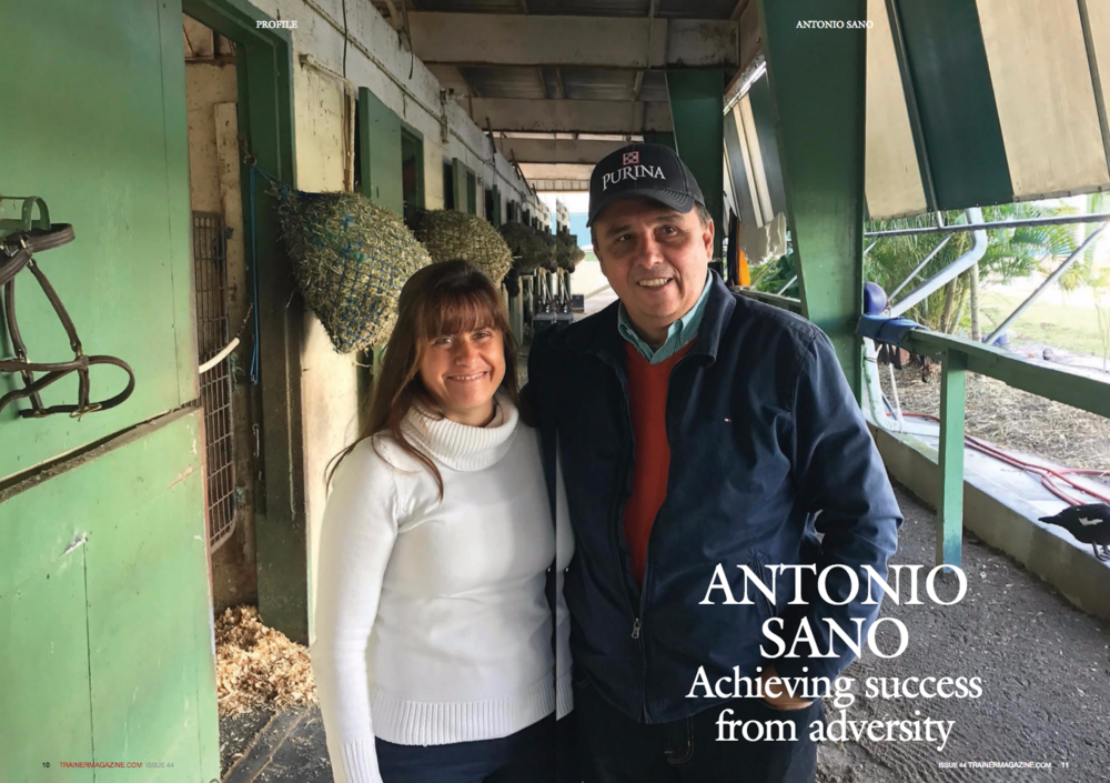 """I'm told to meet Antonio Sano at 8:30 A.M. outside Barn 64 at Gulfstream Park West, which most people refer to as Calder Race Course. Barn 64 is a typical Calder barn, with green and white awning, green-painted stalls, and a tropical feel. It could easily double as a petting zoo. On arrival, I am greeted by two goats, ducks, and an array of other birds. Legend even has it that one overly friendly pigeon has a special bond with stable star Gunnevera.      More about Gunnevera later.      Antonio Sano is an early riser and according to his wife Maria Christina, not the greatest of sleepers in any instance. Up at 3:50 every morning come rain or shine, Sano can be found splitting time between his barns at Calder and Gulfstream Park. Between the two locations, he's got roughly 70 horses in his care.      The two- and three-year-olds are based at Calder, and the older horses are some 10 miles away at Gulfstream. """"I like the track [at Calder] for the babies. It's a good track, deep sand, and when it rains it drains, while over at the other place, it can take two days to clear."""" Assistant trainer Jesus """"Chino"""" Prada, who has been an integral member of the team since Sano started training in the U.S., chips in: """"Gulfstream is great for racing, but here is the best for training.""""      Despite earning his 500th U.S. career win in mid-April, Sano is not yet be a household name in this country, but in his native Venezuela, the man's a legend. He trained no less than 3,338 winners on his home soil, and it was only thanks to a kidnapping in 2009 that lasted longer than a month that he quit training in the country. The kidnapping -- his second -- resulted in the father-of-three doing what was best for his family, which was to remove them from the danger that his success was creating.      Sano is a third-generation trainer. """"My father, grandfather, and uncle all worked with horses,"""" he recounts. """"My father right now is 88 years old. He arrived from Italy when he was just 16 and was"""