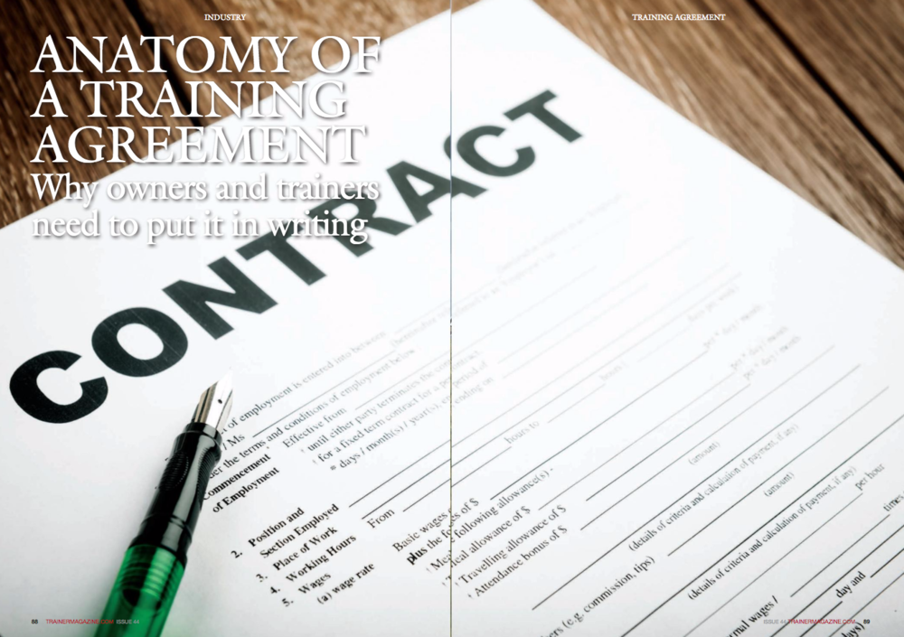 "Anatomy of a Training Agreement: Why Owners and Trainers Need to Put it in Writing   By Peter J. Sacopulos, Esq.   A new owner with a promising Thoroughbred is looking for a good trainer. She inquires at the track and is referred to a trainer that has a reputation for developing winners. The two meet at the stable and agree to fees, veterinarian and farrier care, race commissions, and schedule a date and time to begin training.   Is this a done deal?  Unfortunately, for many owners and trainers, it is. Typically, a handshake ""formalizes"" the discussion and nothing is reduced to writing. Such deals leave owners in uncertain and unclear positions should a dispute arise. And they leave trainers vulnerable to clients that refuse to pay a day rate they ""said they would,"" or who refuse to pay additional charges because they incorrectly assumed those charges were included in the trainer's fee. These ""handshake deals"" are ripe with risk, yet I see them frequently. They are especially common with private owners and stables and, surprisingly, even with high profile trainers.   One reason for their ubiquity is that there has been very little case law in this area. So far. Recent litigation regarding commission and ""industry standard"" may be the harbinger of a turning tide. Trainer-owner breakdowns like this one, as well as other disputes and misunderstandings, may be avoided by taking a straightforward and practical step: create a written trainer's agreement. It clarifies everything in black and white, and adds a level of validity to the agreement. Additionally, it is not difficult or expensive to do.   Why You Need a Written Agreement   What if a truck spooks a horse and the owner cannot be reached to approve emergency care for a laceration? What recourse does a trainer have if an owner stops paying the monthly bill? And, how can owners avoid surprise charges they thought were included in the trainer's fee? A well-written agreement addresses issues such as these, as well as many others.   New owners frequently contact me with a story that goes something like this: ""The trainer told me he would train my racehorse for $75 a day. I did the math, and figured it was going to cost me $2,250 a month. But now I'm also getting bills for routine vet and farrier services. What is my recourse?""   What the new owner often does not realize is that in addition to the trainer's day rate, he or she is responsible for regular veterinarian and farrier bills. Additionally, many new racehorse owners also do not understand that there is a fee for the pony rider, the private or third-party veterinarian who administers Lasix before the race, as well as fees for the jockey.   These are reasons to have a written agreement that is signed by both parties prior to beginning training services. The trainer agreement is important both from the standpoint of defining liability and establishing and clarifying expectations.   Defining Trainer's Liability – Trainers are subject to the Absolute Insurer Rule. That rule, of which the owner should be made aware, states that the trainer is absolutely liable when a horse is entered into an official race and tests positive for prohibited medications or substances or when test results reveal permitted medications in excess of the maximum allowed levels. When such a positive test result occurs, it is prima facie evidence of a violation of the trainer responsibility rule. To this end, the trainer's agreement should include a provision that requires the horse that is the subject of the agreement be tested for all foreign substances, therapeutic and otherwise, prior to being transferred to the trainer. This is important to assure that the trainer does not take possession and responsibility of a horse that has previously received or been administered a foreign substance that may result in a positive test result and a violation of the Absolute Insurer Rule. In addition, there should be a clear understanding and written provision defining liability coverage for damage caused by the subject horse(s) to person and property. Typically, the trainer secures the liability policy and, in many cases, should list the owner as an additional insured. An additional concern is coverage for the equine athlete. The trainer, unless he or she has an ownership interest, does not have an insurable interest in the horse. As such, if the horse is to be insured for purposes of mortality, the policy will likely be the responsibility and expense of the owner. This too should be defined in the written trainer's agreement.   Defining Services and Expectations – The specific services to be supplied by the trainer require clear definition. The trainer's agreement should define ""who pays for what."" If the owner places more than one horse in training with the trainer and the agreement differs from horse to horse, then separate agreements are recommended. The primary purpose of a trainer's agreement is to provide clarity. Each item not contemplated by the day-rate needs to specify which party is responsible. These additional costs may include veterinarian fees, farrier fees, and costs for administration of LASIX by a private or third-party veterinarian as well as the cost of having the horse ponied from the paddock to the gate and jockey fees. Additionally, expectations as to liability and associated coverage need to be defined for the owner, the trainer, and as to potential third-parties.     What to Include in the Trainer's Agreement   Although each training agreement is unique, there are key standard components to these agreements. The Training Agreement Checklist in Table 1 provides a list of the most common components to include, with details that will assist trainers in developing an agreement. After having the agreement reviewed and finalized by an attorney, the final document may become a template that is customized to each client. Owners, too, will find this checklist useful when reviewing these agreements.   All provisions of a training agreement are important. However, the following four provisions or areas are key and are often the cause of conflict:   1. Fees and Payment. Clearly, this is a critical topic for both parties. Specify the details of the daily rate, what is included, and what is not included. Explain payment terms and timelines as well as how delinquent payments are handled. Additionally, be specific about the form of payment be it cash, check, or transfer. For convenience and reporting ease, I recommend that owners establish a track account, from which payment may be transferred to the trainer. By doing so, at the end of the meet, the bursar's office will provide a report of all transactions, saving the owner, trainer, and accountant time and energy at tax time.   2. Authorization for Emergency Care. This is in the best interest of the horse's well-being. Many veterinarians and farriers require written authorization prior to treating a horse. Authorization for treatment of a horse whose owner is not physically present should be part of the agreement and may specify treatment to and including a specific dollar amount. Also, include a clause authorizing the trainer to obtain emergency care if he or she is unable to contact the owner.   3. Insurance. Owners should expect their trainer to carry liability insurance that covers personal injury and property damage. A common policy includes coverage limits of $100,000 per person, $300,000 per accident, and $50,000 per property damage for acts of the horses. Additionally, if the owner elects to insure the horse for mortality, that too shall be included, and clearly state that in the event a horse expires or is euthanized, all insurance proceeds shall be paid to the owner.   4. Liability. No matter how careful or experienced, many things are simply out of the trainer's control. The trainer's agreement often includes a provision that the trainer is not liable for sickness, disease, theft, or death or injury arising out of the boarding or training of the animal except in the event of willful negligence. This protects the trainer from events he or she cannot control, and the owner in the case that the trainer is, indeed, negligent. There are often state-specific requirements for this clause. Consult an attorney who understands the requirements in your state. The trainer's agreement should also contain a provision whereby the owner agrees that he or she has not administered nor caused any foreign substance to be administered to the horse prior to transfer. In the event that any foreign substance was administered, then the precise substance/medication, dosage, and date of administration must be provided to the trainer at the time of transfer. Additionally, it is recommended the horse be tested, both blood and urine, at the time of transfer to assure the trainer does not run afoul of the absolute insurer rule and thereby, potentially jeopardize his or her career and livelihood.   Training agreements do not have to be lengthy and complicated. In fact, many of the trainer's agreements I have developed for clients are only a few pages long. That said, these documents do need to be complete and clear. Trainers, use the guidance and checklist provided to draft an agreement and have it reviewed by an attorney. Owners, make sure any agreement you are presented with is complete and understandable. Once both parties have agreed to the terms and signed the training agreement, each should retain a copy of the executed version.   √ TRAINER'S AGREEMENT CHECKLIST   PARTIES. The names of all parties involved – owner(s) and trainer(s).   HORSES. The full names of all horses that will be trained under the agreement. Include insured amounts, carriers, and contact information for each.   OWNERSHIP. Describe the ownership, title/registration, and lease/management disposition of each horse. The name and address of the individual, entity, or syndicate holding full title and registration should also be listed.   PAYMENT FOR TRAINING SERVICES. Describe the trainer's base fee, per day, plus any additional fees and expenses that may be required (and which will be detailed later in the agreement). State that the daily rate x 30 days is billable to the owner at the end of the billing period, which is typically one month. A good agreement lists what is included in the fees, payment terms, and payment methods. (i.e., check, credit card, transfer, etc.) It can also state that fees may change subject to written notice.   AUTHORIZED AGENT. This essential component ensures that the trainer is the authorized agent who may contact a veterinarian or farrier to arrange for services. Typically, a maximum, per incident approval amount is specified in the contract. The clause should indicate that the trainer has the authority to authorize emergency care in the case that the owner is not available, and a maximum amount that the trainer may approve without owner consent.   INSURANCE.  Describe the coverage and limits of the trainer's liability insurance, which covers harm to people and property. However, as a general rule, a trainer's liability policy typically does not protect the owner against losses due to fire, theft, death, etc. arising from injuries or accidents. (See INDEMNIFICATION, below.)   LIMITATION OF LIABILITY AND INDEMNIFICATION. This section holds the trainer harmless for equine sickness, disease, theft, death, or injury arising out of the boarding or training of the animal – except in the event of willful negligence. There are often state-specific requirements for this clause. It is recommended that an attorney who understands state requirements be consulted.   ACCEPTANCE. This provision makes it clear that the contract is not effective until both the owner and the trainer have signed.   VETERINARIAN AND FARRIER CARE. The trainer agreement should include a provision that states the trainer is authorized to arrange for routine care, such as vaccinations, Coggins test, dental care, hoof care, etc. List all services that the trainer is authorized to schedule. The agreement should also state that the trainer is authorized to approve emergency care and surgery, if the owner is not available, up to a certain amount. Specify this amount in the contract.   COMMISSIONS. Clarify whether the owner and/or trainer share in race winnings or for facilitating the sale of a horse, and if so, the commission percentage. For race winnings, clarify whether there is a variance in the percentage if it is a claiming race, a stakes race, or an allowance race.   BILLING. Specify when bills are due (typically, within 30 days of billing date), and if interest is charged for overdue balances.   LIEN. This provides an important protection to trainers, when owners are delinquent in their payments. The clause should explain that if the owner fails to pay his/her bills, after a certain amount of time (say, 45 days), the trainer has the right to attach a lien to the horse, in the form of a liveryman lien or adjuster lien, and may ultimately, having secured the lien, sell the horse to recover losses.   INSURANCE. Specifies who is responsible for insuring the animal, and at what coverage amount.   TERMINATION AND WAIVER. Clarifies how the agreement may be terminated. In most cases, the agreement has a 30-day termination provision, after a written notice is provided."