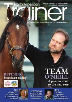 Feb 16- Apr 16 (Spring) Issue 40 Alan Balch Column TRM Trainer of the Quarter - Brad Cox Cover Profile - TEAM O'NEILL Shedding new light on breeding and broodmare management TV Coverage - the retuning of racing broadcasting Bob Hess Jr. - California trainer profile Have you mapped your horses genetic passport? It's 80 years since the first female took out a training licence - how do contempary female trainers view themselves in a male dominated industry Dealing with Musculoskeletal Catastrophes The concept of marginal gains Crossover trainers - what we can learn from standardbred and quarter horse trainers Does bleeding affect performance - results of a ten year study? Joe Gorajec speaks out The Sid Fernando Column