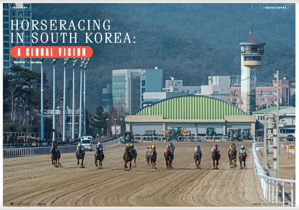 "On the evening of 19th January 2017, something special happened in Dubai. To the casual spectator it might have seemed like any other horse race, but to viewers in Korea, the 1200m District One Handicap at Meydan was a watershed moment in their nation's sporting history. Because the winner of this race was Main Stay, a four-year-old colt trained by Kim Young Kwan and the first Korean-trained horse to win at a significant international meeting since thoroughbred horse racing was established in South Korea almost 100 years ago. What is more, the winner carried the (KOR) suffix in the racecard, underlining the fact that the country is now capable of producing internationally competitive thoroughbreds.       Yet as Main Stay crossed the line on that fateful night, even switched-on racing enthusiasts and professionals with a broad international perspective may have asked, ""So they race in Korea?""       Indeed, this otherwise significant nation's racing industry remains relatively unknown across the globe. Recent developments have brought Korean racing into the spotlight however, and notable domestic and international expansion projects put in place by the Korea Racing Authority (KRA) could soon see it established as an influential player on the global racing scene.       CONTEXT    In sporting terms, Korea would most commonly be associated with taekwondo, baseball, soccer, or even figure skating. Yet horseracing is in fact the country's second most popular spectator sport after baseball, with annual attendance of over 15 million. What is more, betting turnover stands at around US$6.5 billion per annum, the seventh-highest in the world, meaning that horseracing in Korea already boasts figures that some of the most celebrated racing nations can only dream of.       Despite massive obstacles such as Japanese occupation (1910-1945), partition (1945), the Korean War (1950-53), and an ongoing state of tension with the North, horseracing in Korea has succeeded in following the same upward trajectory taken by Korean society as a whole through the second half of the 20th Century. Admittedly, it remains relatively underdeveloped compared to other jurisdictions in certain respects, such as horsemanship and welfare, but has come a long way in a short period and continues to develop at a rapid rate.       With formalised racing having first begun in Korea in 1922, it was only in the 1980s that races were limited to thoroughbreds and subject to regulation of an international standard. Today, Korean racing runs like a well-oiled machine, with a highly developed administration harnessing advanced infrastructure so as to offer an attractive sporting product. There are serious challenges facing the sport in Korea, too, although difficulties overcome so far suggest that these in turn will be surmounted given time.       CURRENT STATE    Only flat racing takes place in the country and there are three racecourses: one in the Seoul suburb of Gwacheon, another in the southern city of Busan, and a final track based on the volcanic island of Jeju, some 50 miles to the southwest of the Korean peninsula. Racing takes place year-round, with regular fixtures at Seoul on Saturdays and Sundays, Busan on Fridays and Sundays, and Jeju on Fridays and Saturdays.       Races in Jeju are limited to an indigenous breed of pony. These stocky beasts may cause some amusement when urged to a full gallop by their seemingly over-sized riders, but pony racing in Jeju is no joke, with serious betting turnover registered and an important specialised breeding sector supporting the on-track action.     The thoroughbreds race at Seoul and Busan and are stabled and trained at the tracks, which are both sand-based ovals. Horses are limited to racing at their home track, except when it comes to some of the season's most significant races, and there is a healthy rivalry between the two cities' racing people.       The number of horses in training currently stands at around 3,000, with 112 registered jockeys and 86 trainers. Trainers apply for boxes with the KRA, and 18 is a standard initial allocation. Success is rewarded with more boxes, while trainers who struggle or fall foul of regulations can see their licence stripped. With the KRA holding a monopoly over Korean horseracing and all licenced trainers having to comply with strict rules, training fees must fall within a bracket set by the governing authority. This ranges from around $1,000 per month to around $2,000, with trainers left to fix their own rate within this bracket based on their own business model.       Korean racing in fact offers the world's third-highest prize money per race. With an average of over $77,000 up for grabs in each contest, only the UAE and Hong Kong are more generous. Like many racing nations, Korea has its own 'Triple Crown' series, consisting of the KRA Cup Mile (1600m, Busan, April), the Korean Derby (1800m, Seoul, May), and the Minister's Cup (2000m, Seoul, July). The most prestigious race of the Korean calendar has historically been December's 2300m Grand Prix at Seoul, though the establishment of richly endowed international races could see this change in coming years.       INTERNATIONAL DEVELOPMENT    One of the most significant recent developments in Korean racing has been the advent of international races. Since 2013, a select number of races have been opened up first to Japanese, then Singaporean, and subsequently international entries. In 2016, the first Korea Autumn Racing Carnival was held at Seoul Racecourse, featuring the $1 million Keeneland Korea Cup (1800m) and the $700,000 Keeneland Korea Sprint (1200m). These flagship contests, which have Grade 1 status in Korea, carry increasing weight due to the country's 2016 promotion by the International Federation of Horseracing Authorities to Part II of the global pattern. The Sprint is now one of six Korean races recognised with black type in international catalogues. Four of these races are open to foreign-bred horses.       Horses from seven foreign nations took part in 2016's inaugural Korea Autumn Racing Carnival, including runners from France, Hong Kong, Ireland, Japan, the UAE, the UK, and Singapore.        In 2017, a new quarantine protocol allowed US-trained runners to compete in Korea for the first time. Linda Rice's Papa Shot lined up in the 2017 Korea Cup and the Kenny McPeek-trained The Truth or Else took his chance in the Korea Sprint. Neither could match the efforts of the Japanese contenders in the end, with the Sprint falling to Graceful Leap and Yutaka Take and the Cup to London Town and Yasunari Iwata, but both ran with credit and will hopefully encourage further American participation in future.       As Korea has sought to expand and enhance its racing industry, increasing numbers of foreign professionals have come to play a role in the sport in the country. Farriers, vets, jockey coaches, handicappers, stewards, commentators, trainers, and jockeys from around the world now contribute their skills and expertise to the betterment of the sport in Korea.       Trainers and jockeys from diverse nations including the UK, France, Italy, Australia, New Zealand, Germany, Sweden, Brazil, Serbia, and more have plied their trade in Korea in recent years. Standard protocol is to apply for an initial short-term licence, which will be awarded or denied based on past performance. This can then be renewed or extended depending on KRA approval.       BREEDING & SALES    Having previously relied heavily on the importation of racehorses, the KRA set up its own breeding programme in the early '90s with the aim of producing Korean-bred stock of sufficient quality and quantity to reduce the requirement for imports. It was also hoped that a vibrant domestic market could be established to increase the sport's contribution to the economy as a whole, while also generating employment. Significant progress has since been made, particularly in the past decade, and Korean-bred horses now represent approximately 80% of the racehorses in Korea.       In an effort to protect the Korean bloodstock industry, there is a $50,000 limit on the price that can be paid for an individual colt or gelding imported into Korea. This does not apply to fillies however, with the hope being that better quality females can be raced in Korea and then go on to contribute to the standard of Korean stock as broodmares. There is also no limit on the price that can be paid for stallions and broodmares imported into Korea.       When it comes to domestic horse sales, private trading between individuals has historically been the most common practice in Korea. Auctions for thoroughbred horses commenced in 1998 and there are now five two-year-old sales (including two breeze-ups) and two sales for yearlings, two-year-olds, and three-year-old held annually. The vast majority of racehorses in Korea that are purchased abroad will be signed for by the Owners' Association of either Seoul or Busan racecourse. They will subsequently be resold at auction in Korea, often for a much higher price than that originally paid.       Thoroughbred breeding in Korea centres around the previously mentioned island of Jeju, where flatter terrain and a less extreme climate allow for better pasture than on the mainland. Of the 205 breeding farms in the country, 155 are located on Jeju Island. There are 110 active stallions in Korea and the KRA has, since 2004, been importing proven stallions of international calibre, often from the US. Grade 1 winners such as 2011 Breeders' Cup Juvenile winner Hansen and 1999 Haskell Invitational victor Menifee are two names of international repute that have made a strong impact on Korean breeding. Menifee has in fact been the leading sire in Korea for the past six seasons.       As was demonstrated by Main Stay in Dubai, Korean-bred horses are now capable of competing at international level and, with continued investment being made in stock, infrastructure, and educational programmes aimed at improving standards of horsemanship, we can only imagine that the (KOR) suffix will soon be less of a curiosity in international racecards. There has even been a Korean-bred yearling, sired by the imported US Grade 1 winner Rock Hard Ten, sell at the prestigious Fasig-Tipton Saratoga Sale in New York. That filly, Rock Sapphire, is a winner at three in the US this season.       CHALLENGES    From the outside looking in, the entire population of South Korea appears to be under constant threat of catastrophe due to their belligerent northern neighbour. Horseracing is of course not immune to these geopolitical circumstances, and such an ominous presence cannot but affect the KRA's attempts at both domestic and international expansion. Thankfully, no cataclysm has yet occurred and South Koreans always assure foreigners that, even when the rhetoric is flying, life tends to go on as normal in Korea. Let's hope this continues to be the case.        A more pressing concern for those at the KRA is the public perception of horseracing in Korea. One of the peculiarities of Korean racing is that many owners choose not to take their own colours. This is due to an image problem that racing in Korea (and other countries, particularly in Asia) has suffered from. In fact, horseracing, gambling, and therefore racehorse ownership are seen as degenerate by a significant section of the Korean population, meaning that a substantial number of owners do not wish to be too clearly associated with goings-on at the track. This reluctance does seem to be changing due to careful image curation and positive PR from the KRA, but the majority of horses still run with jockeys sporting their own signature colours.       One means of combatting this negative image is the international racing that has become such an integral part of KRA strategy. Koreans are a proud people, and the success of their athletes abroad generally has a strong impact at home. Yuna Kim, 2010 Olympic figure skating gold medallist, and Son Heung-Min, a regular starter for English Premier League club Tottenham Hotspur, are heroes in their homeland and admired by a majority of the domestic population for their achievements. Via international racing and the promotion of horseracing as a sport rather than solely a betting medium, the KRA hope to improve racing's image and therefore reach a larger and more diverse public. Only time will tell if this shift in perception can be achieved, but current policy appears to be moving in a positive direction.       On a much more practical level, before international racing can truly take off in Korea it will be necessary to install a grass track at Seoul to replace the current sand surface, which can be a challenge for overseas competitors not accustomed to its unique characteristics. Just such a plan was announced in 2016 and, despite concerns over how a grass track will fare in Korea's extreme climate (very hot in summer, very cold in winter, not much in between), it is hoped that it will be completed in 2019. The laying down of a turf track will entail its own set of issues, such as the need to breed and import turf-bred horses, as well as questions over how and where to train horses for the turf, but the KRA is nothing if not ambitious and previously defied the doubters when first announcing the planned establishment of international races.       LOOKING FORWARD    Korea will host the 37th Asian Racing Conference (ARC) in Seoul in May 2018, welcoming thousands of delegates from across Asia and the globe. Aimed at enhancing the sport through international cooperation and the exchange of knowledge and skills, the ARC will find a most appropriate setting in Seoul, where such endeavours have become a constant concern.       From humble origins and through great adversity, Korean racing now stands on the threshold of a bright new dawn. With proper management and the hard work that seemingly comes easily to the Korean people, the remaining challenges to its efforts to establish itself as a racing nation of international significance can surely be overcome.       It was little more than 30 years ago that horseracing in Korea was brought up to international standards of administration and regulation. Imagine where it might be 30 years from now…        END       Alex Cairns is a horseracing writer and photographer. He previously worked for the Korean Racing Authority as English editor and international liaison and is now based in his native Northern Ireland.       Email:  alex.cairns1@gmail.com     Website:  www.winningpost.net     Twitter: @ACHorseRacing    Instagram: @the_winning_post"