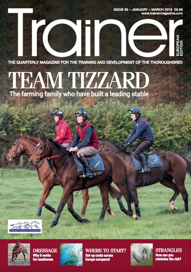 January - March '18 - issue 60   Colin Tizzard - Trainer profile     TRM Trainer of the Quarter     Dressage as a training tool.     Horseracing in South Korea.     Where in the EU can trainers get the best start?     The positive and negative effects of oil in equine nutrition.     The ongoing effort to minimise the rate and impact of fractures.      Getting to grips with Strangles.     The thoroughbred trainer in the digital age.     Hindsight - Tommy Stack looks back over his career     The ETF celebrates its 20th anniversary     Licensing and integrity - EMHF seminar     Staffing - you're only as good as your team!
