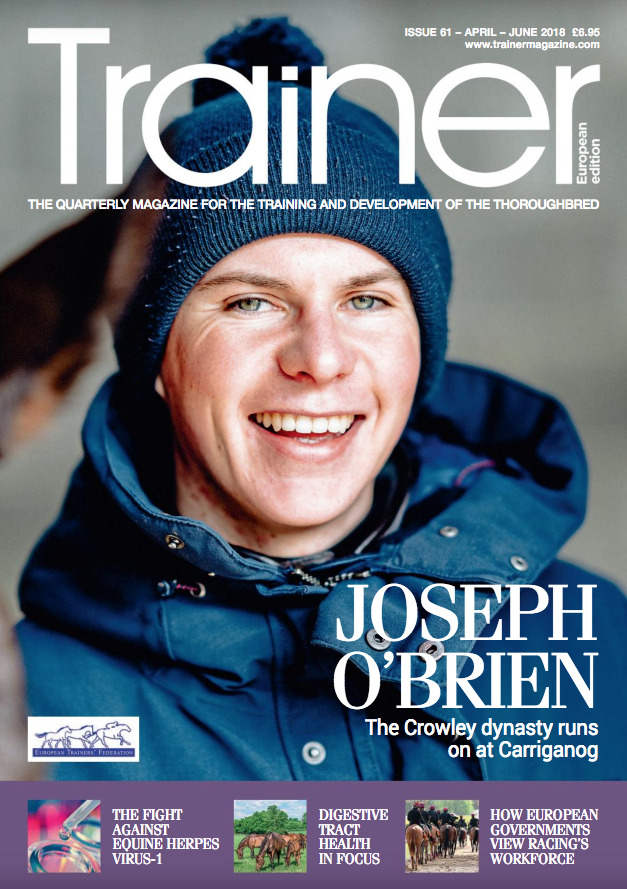 April - June '18 - issue 61   COVER profile - Joseph O'Brien    From Fertility to Foal - Considerations for Digestive Tract Health    Chantilly - managing the famous training grounds    Amateur Riders - more than just a tradition    The fight against Equine Herpes Virus: do the new measures work for all?    Horse sales - do the sales-toppers make the best racecourse performers?    Stable Staff - how do European governments classify racing's workforce?    Castration complications - what can go wrong?    EMHF - news from the European Mediterranean Horseracing Federation    TRM Trainer of the Quarter - Roger Teal    Product Focus    Lycetts Team Champion Award 2018