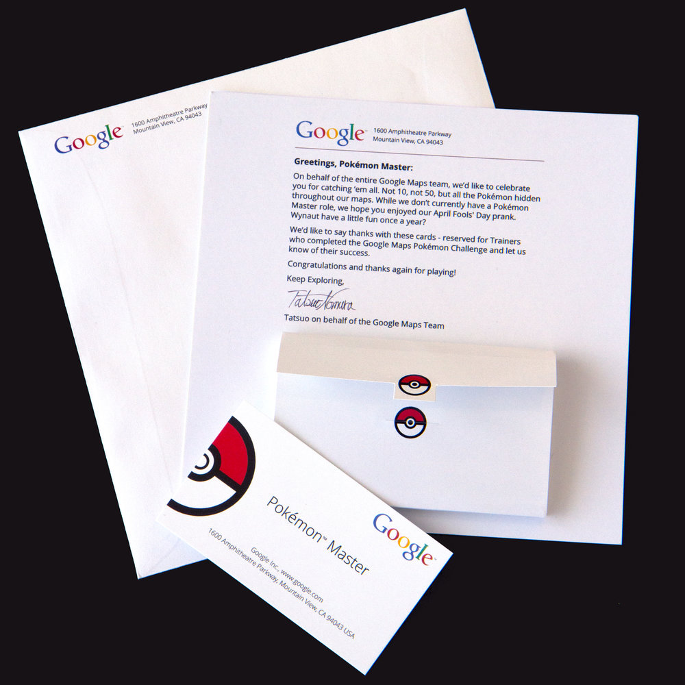 For April Fools' Day 2014, Google invited players to catch pokémon inside of the Google Maps app. The pop-up game was simple, akin to  Where's Waldo . As a reward for those that caught all 151 Pokemon Google sent out honorary business cards.