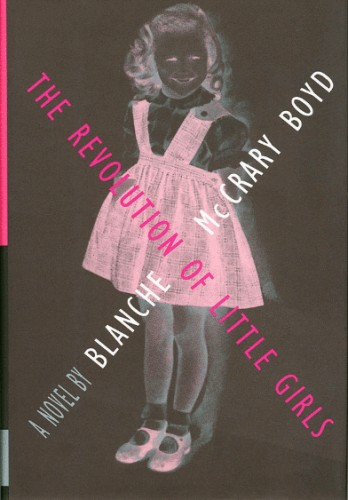 The Revolution of Little Girls by Blanche McCrary Boyd  Cover design: Barbara DeWilde