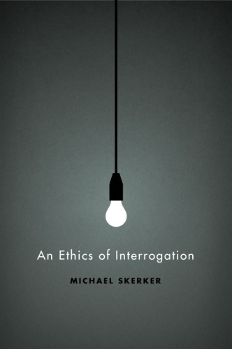 An Ethics of Interrogation by Michael Skerker  Cover design: Isaac Tobin