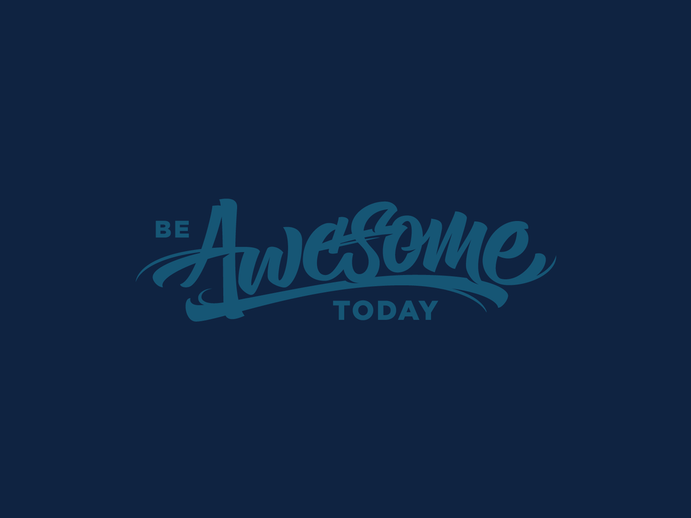 Today, be awesome—and everyday after.