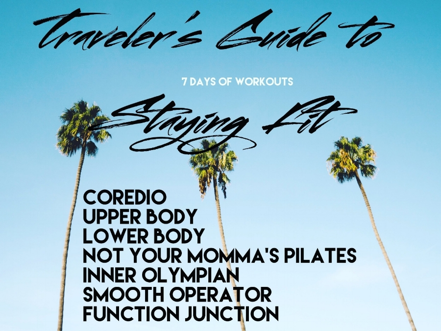 The Travelers Guide To Staying Fit Is A 7 Day Workout Series Designed Bring Our Most Popular Classes With Few Special Add Ons Right Into Your Living