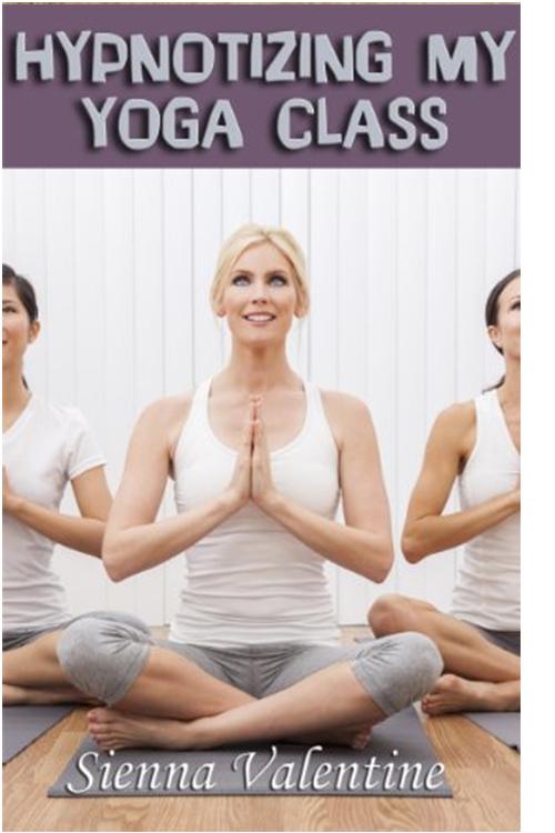 Hypnotizing My Yoga Class (MFFFF Lesbian Mind Control Erotica).jpg