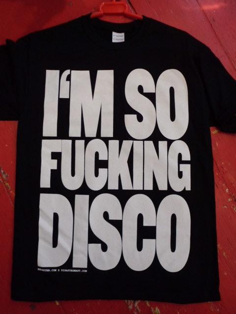 "NOW IN @REDMUTHA Brighton - a @DISASTRONAUT LTD edition TSHIRT - ""IM SO FUCKING DISCO"" 2011"